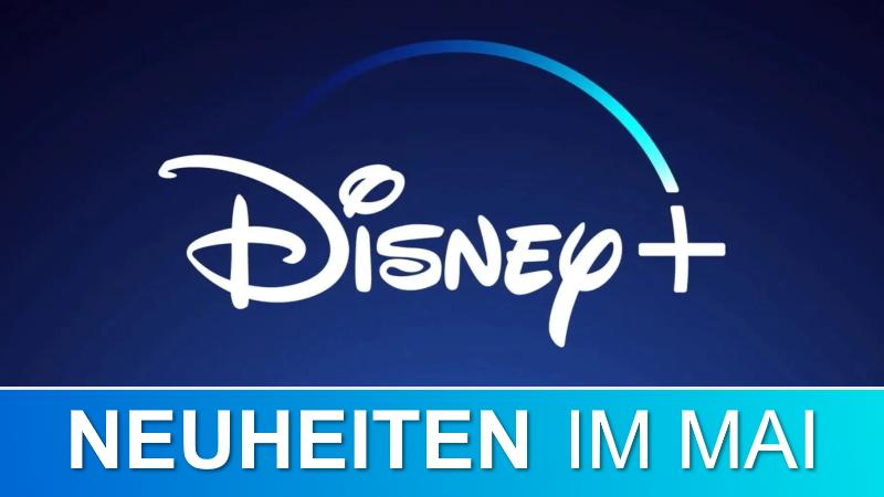Disney+ Neuheiten im Mai