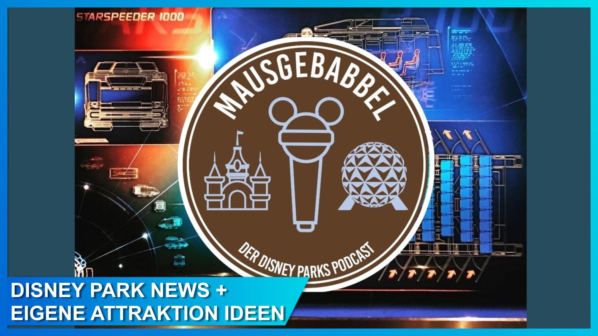 Mausgebabbel Folge 61 und 61,5: Disney Parks News und eigene Attraktion Ideen